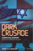 DARK CRUSADE - CHRISTIAN ZIONISM AND US FOREIGN POLICY
