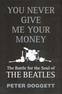 YOU NEVER GIVE ME YOUR MONEY - THE BATTLE FOR THE SOUL OF THE BEATLES