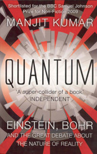 QUANTUM - EINSTEIN, BOHR AND THE GREAT DEBATE ABOUT THE NATURE OF REALITY