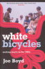 WHITE BICYCLES - MAKING MUSIC IN THE 1960S