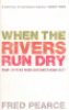 WHEN THE RIVERS RUN DRY - WHAT HAPPENS WHEN OUR WATER RUNS OUT?