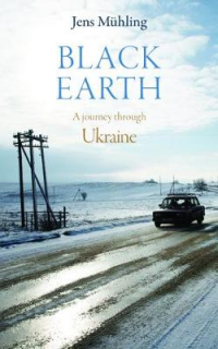 BLACK EARTH - A JOURNEY THROGH UKRAINE