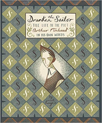 THE DRUNKEN SAILOR - THE LIFE OF THE POET ARTHUR RIMBAUD IN HIS OWN WORDS