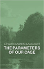 THE PARAMETERS OF OUR CAGE