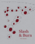 SLASH & BURN