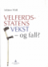 VELFERDSSTATENS VEKST - OG FALL?