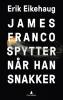 JAMES FRANCO SPYTTER NÅR MAN SNAKKER