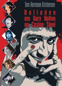 BALLADEN OM GARY HOLTON OG CASINO STEEL