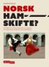 NORSK HAMSKIFTE?