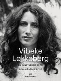 VIBEKE LØKKEBERG - EN KUNSTNERBIOGRAFI