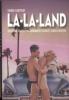 LA-LA-LAND - HVORDAN CALIFORNIA-DRØMMEN EROBRET VIRKELIGHETEN