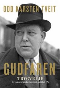 GUDFAREN TRYGVE LIE - GENERALSEKRETÆREN SOM SVIKTET FN