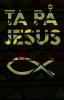 TA PÅ JESUS/TOUCH JESUS