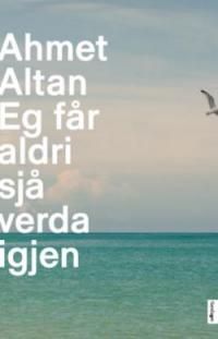 EG FÅR ALDRI SJÅ VERDA IGJEN