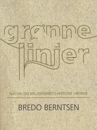 GRØNNE LINJER - NATUR- OG MILJØVERNETS HISTORIE I NORGE