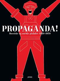 PROPAGANDA! RUSSISKE OG NORSKE PLAKAT 1920-1939