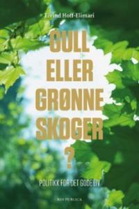 GULL ELLER GRØNNE SKOGER ?
