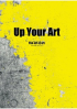UP YOUR ART