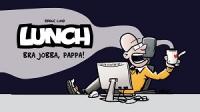 LUNCH - BRA JOBBA, PAPPA!