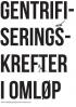 GENTRIFISERINGSKREFTER I OMLØP