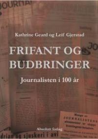 FRIFANT OG BUDBRINGER - JOURNALISTEN I 100 ÅR
