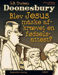 DOONESBURY (DK) 31 - BLEV JESUS MÅSKE AFKRÆVET EN FØDSELSATTEST?