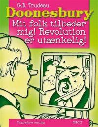 DOONESBURY (DK) 32 - MIT FOLK TILBEDER MIG! REVOLUTION ER UTÆNKELIG!
