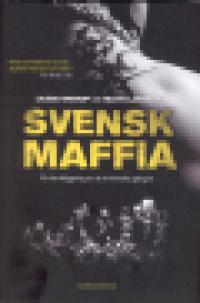 SVENSK MAFFIA - EN KARTLÄGGING AV DE KRIMINELLA GÄNGEN
