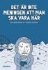 DET ÄR INTE MENINGEN ATT MAN SKA VARA HÄR
