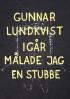 IGÅR MÅLADE JAG EN STUBBE