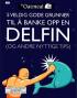 THE OATMEAL - 5 VELDIG GODE GRUNNER TIL Å BANKE OPP EN DELFIN